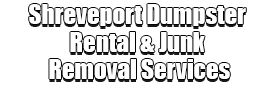 Shreveport Dumpster Rental & Junk Removal Services Logo-We Offer Residential and Commercial Dumpster Removal Services, Portable Toilet Services, Dumpster Rentals, Bulk Trash, Demolition Removal, Junk Hauling, Rubbish Removal, Waste Containers, Debris Removal, 20 & 30 Yard Container Rentals, and much more!